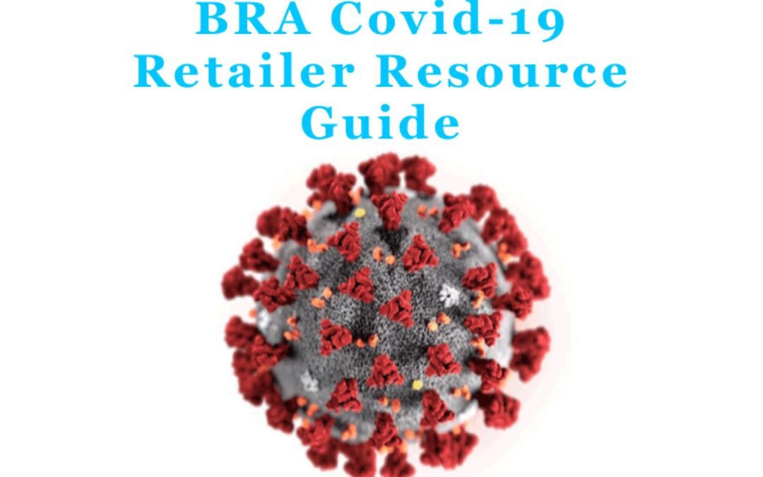 BRA Covid-19 Retailer Resource Guide (strategies, webinars, loans and more) – published on March 23, 2020 / last updated with links to recently updated State Regulations for In-Store Shopping on March 30, 2021