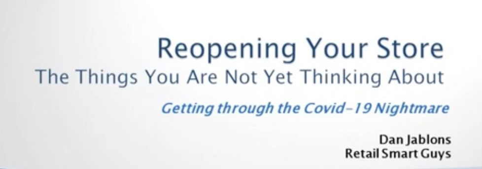 """Reopening Your Store after Covid-19: The Things You Are Not Yet Thinking About"" – Relevant Webinar (Now Available On Demand) brought to you by Dan Jablons of Retail Smart Guys and Board Retailers Association"
