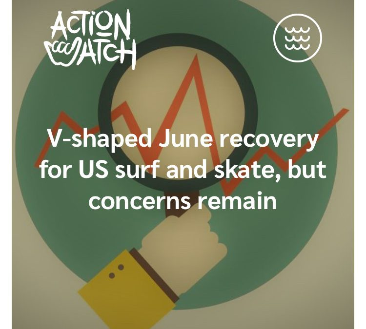 """V-shaped June recovery for US skate and surf but concerns remain"" via Action Watch"