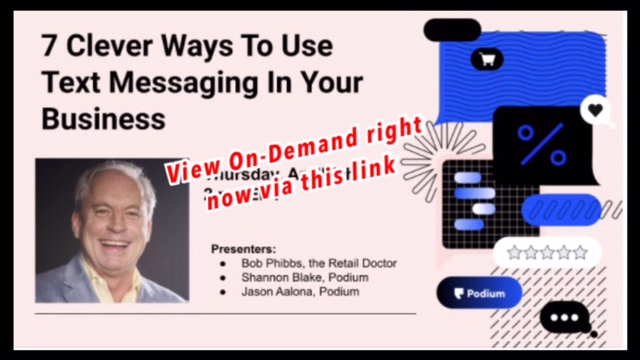 """Texting is hot. How to use it effectively? Glad you asked – 7 Clever Ways To Use Text Messaging In Your Business"" on-demand webinar by The Retail Doctor and Podium"