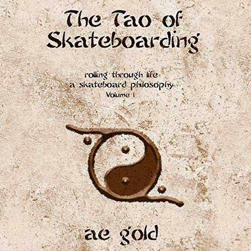"""""""BRA Book Review – 'The Tao of Skateboarding: Rolling Through Life: A Skateboard Philosophy, Volume 1' by A.E. Gold"""" by BRA Executive Director Doug Works"""
